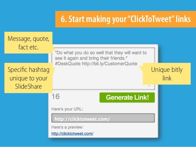 """6. Start making your""""ClickToTweet""""links Message, quote, fact etc. Specific hashtag unique to your SlideShare Unique bitly l..."""