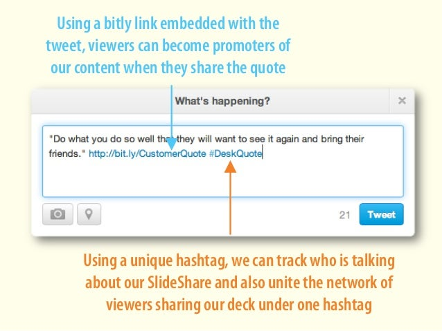 Using a bitly link embedded with the tweet, viewers can become promoters of our content when they share the quote Using a ...