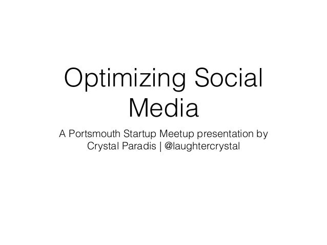 Optimizing Social Media A Portsmouth Startup Meetup presentation by Crystal Paradis | @laughtercrystal
