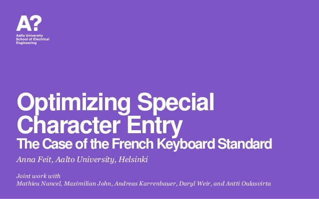 Optimizing Special Character Entry TheCase ofthe FrenchKeyboard Standard Anna Feit, Aalto University, Helsinki Joint work ...