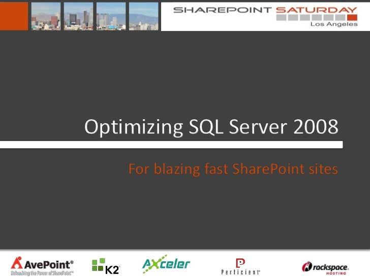 Optimizing SQL Server 2008    For blazing fast SharePoint sites