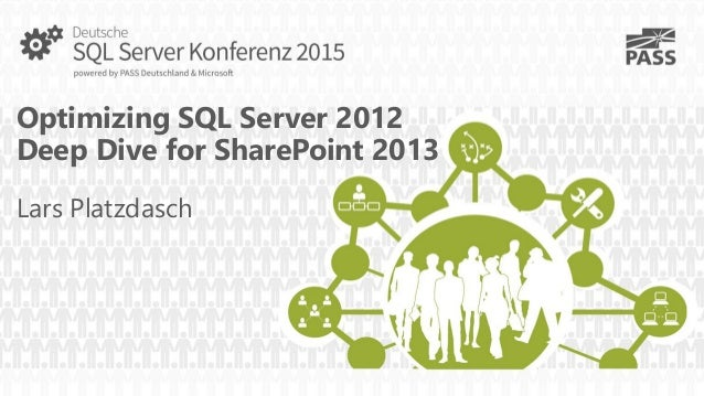 Optimizing SQL Server 2012 Deep Dive for SharePoint 2013 Lars Platzdasch