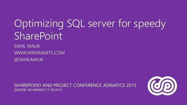 Optimizing SQL server for speedy SharePoint SAHIL MALIK WWW.WINSMARTS.COM @SAHILMALIK  SHAREPOINT AND PROJECT CONFERENCE A...
