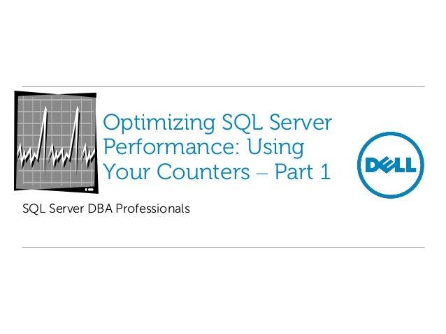 Optimizing SQL Server Performance: Using Your Counters – Part 1 SQL Server DBA Professionals