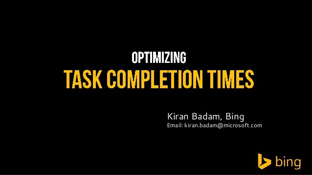 Kiran Badam, Bing  Email: kiran.badam@microsoft.com
