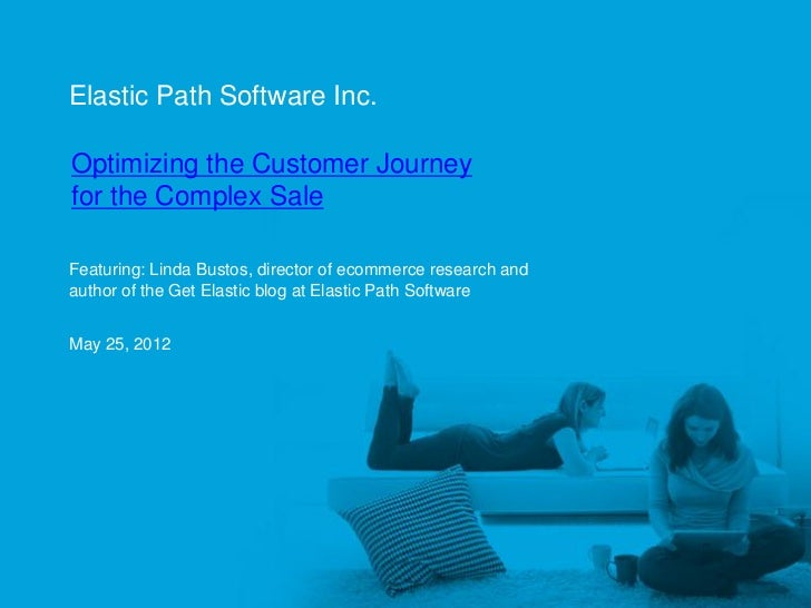 Elastic Path Software Inc.     Optimizing the Customer Journey     for the Complex Sale     Featuring: Linda Bustos, direc...