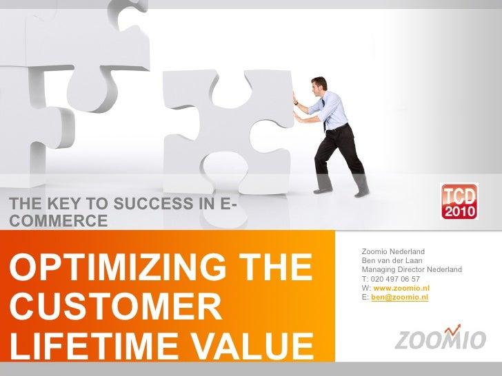THE KEY TO SUCCESS IN E-COMMERCE OPTIMIZING THE  CUSTOMER LIFETIME VALUE Zoomio Nederland Ben van der Laan Managing Direct...