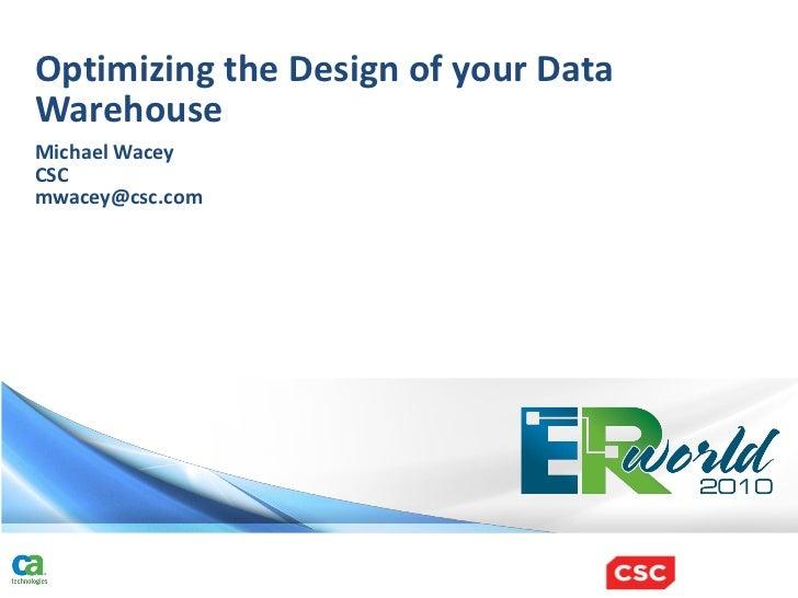 Optimizing the Design of your DataWarehouseMichael WaceyCSCmwacey@csc.com