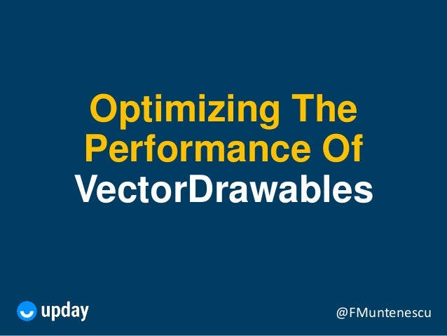 @FMuntenescu Optimizing The Performance Of VectorDrawables