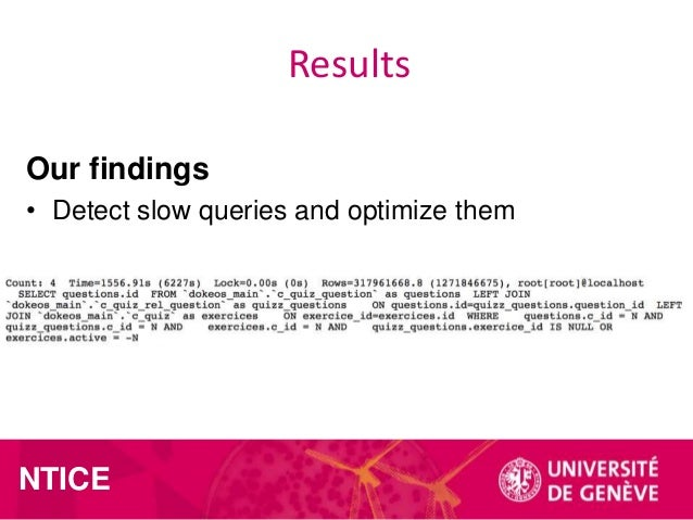 Results Our findings • Detect slow queries and optimize them  NTICE