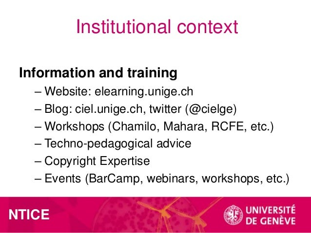 Institutional context Information and training – Website: elearning.unige.ch – Blog: ciel.unige.ch, twitter (@cielge) – Wo...