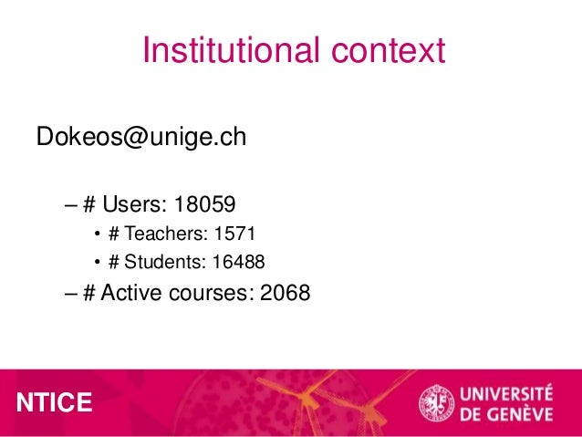Institutional context Dokeos@unige.ch – # Users: 18059 • # Teachers: 1571 • # Students: 16488  – # Active courses: 2068  N...