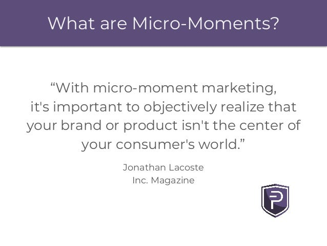"""What are Micro-Moments? """"With micro-moment marketing, it's important to objectively realize that your brand or product isn..."""