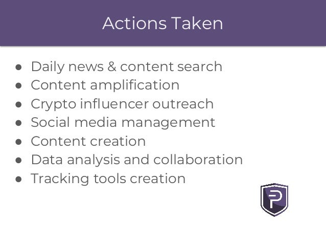 Actions Taken ● Daily news & content search ● Content amplification ● Crypto influencer outreach ● Social media management...