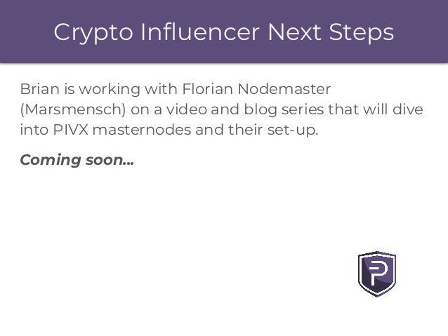 Crypto Influencer Next Steps Brian is working with Florian Nodemaster (Marsmensch) on a video and blog series that will di...