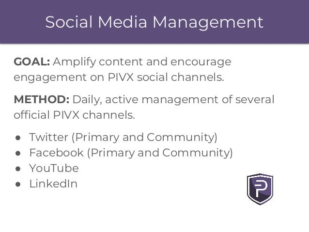 Social Media Management GOAL: Amplify content and encourage engagement on PIVX social channels. METHOD: Daily, active mana...