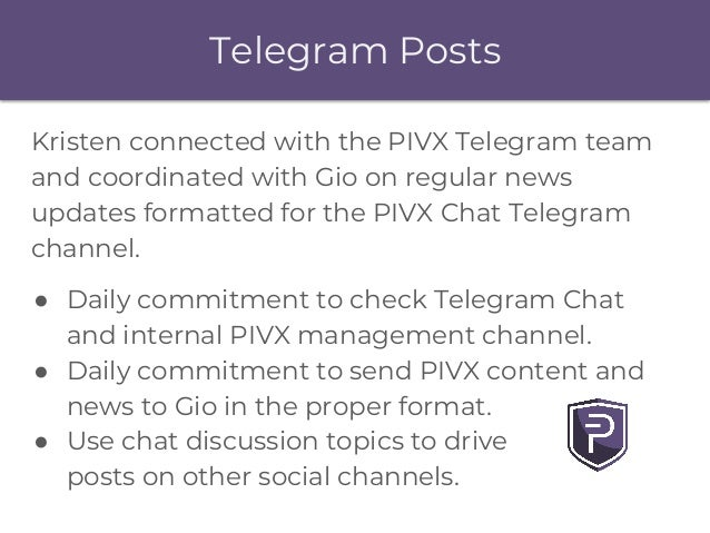 Telegram Posts Kristen connected with the PIVX Telegram team and coordinated with Gio on regular news updates formatted fo...