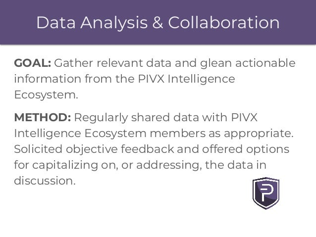 Data Analysis & Collaboration GOAL: Gather relevant data and glean actionable information from the PIVX Intelligence Ecosy...