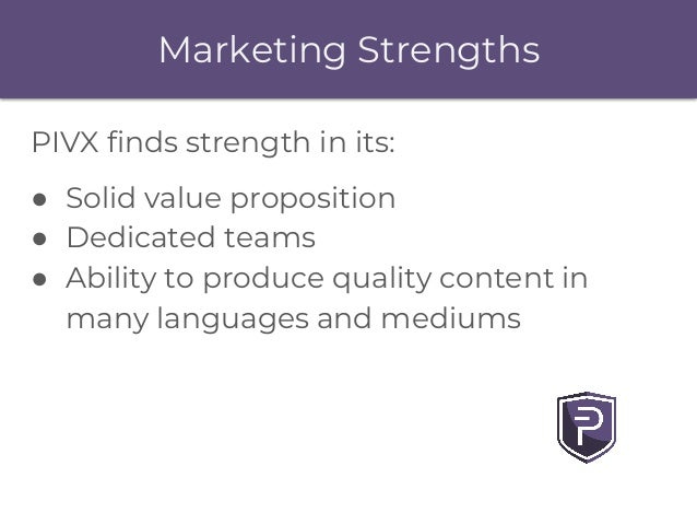 Marketing Strengths PIVX finds strength in its: ● Solid value proposition ● Dedicated teams ● Ability to produce quality c...