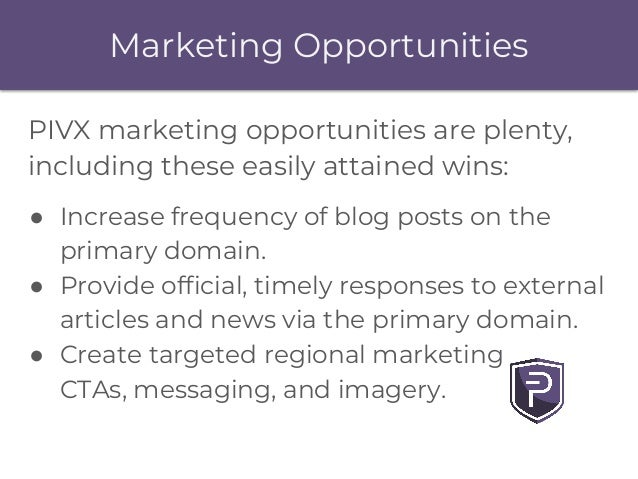 Marketing Opportunities PIVX marketing opportunities are plenty, including these easily attained wins: ● Increase frequenc...