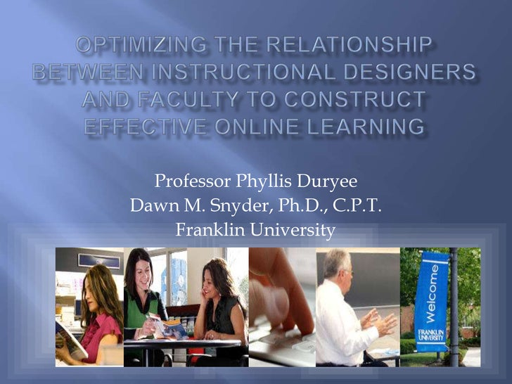 Optimizing the Relationship between Instructional Designers and Faculty to construct Effective Online Learning<br />Profes...