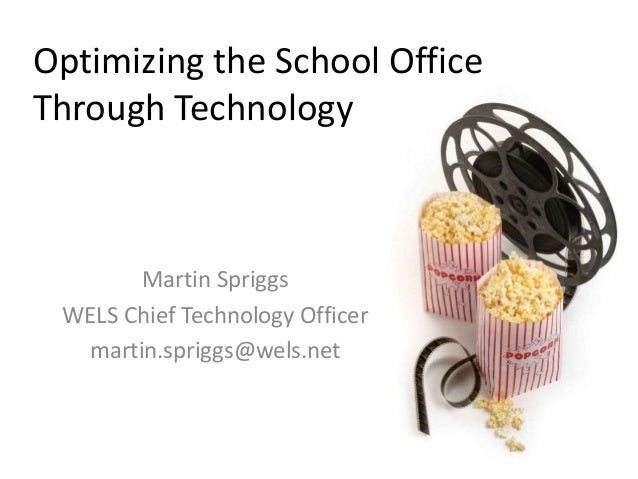Optimizing the School Office Through Technology Martin Spriggs WELS Chief Technology Officer martin.spriggs@wels.net