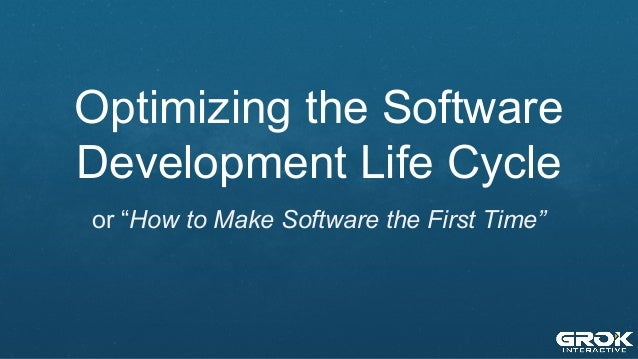 """Optimizing the Software Development Life Cycle or """"How to Make Software the First Time"""""""