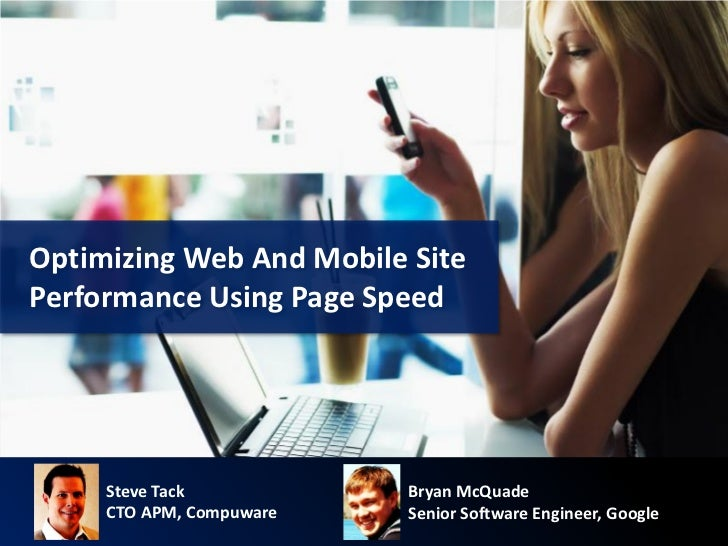 Optimizing Web And Mobile SitePerformance Using Page Speed     Steve Tack           Bryan McQuade     CTO APM, Compuware  ...
