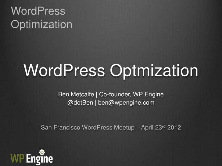WordPressOptimization  WordPress Optmization          Ben Metcalfe | Co-founder, WP Engine            @dotBen | ben@wpengi...