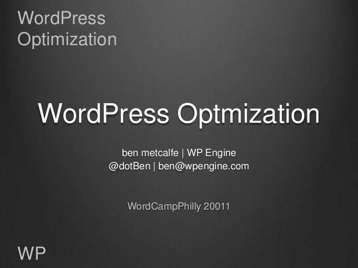 WordPressOptimization  WordPress Optmization             ben metcalfe | WP Engine           @dotBen | ben@wpengine.com    ...