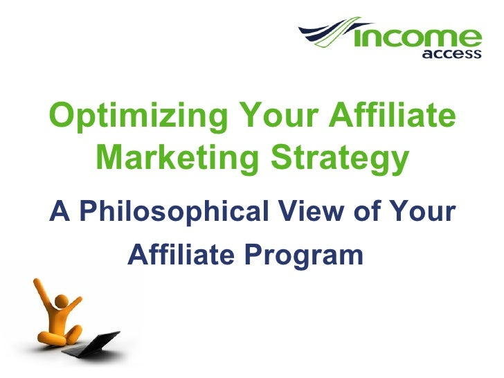 Optimizing Your Affiliate Marketing Strategy A Philosophical View of Your Affiliate Program