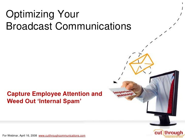 Optimizing Your <br />Broadcast Communications<br />Capture Employee Attention and<br />Weed Out 'Internal Spam'<br />For ...