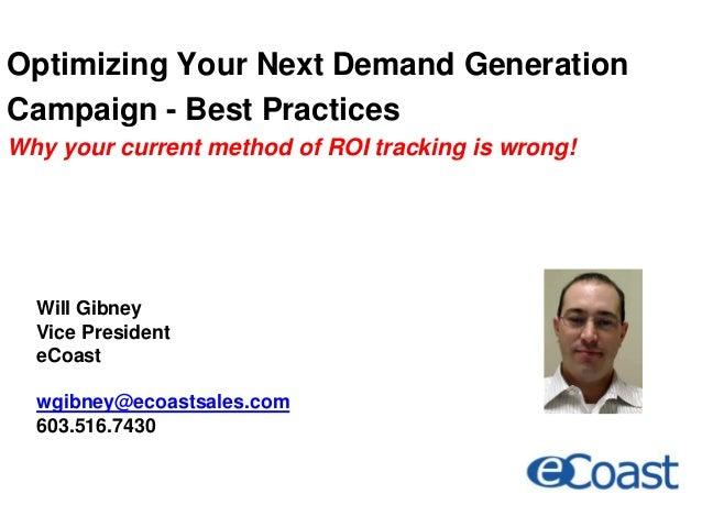 Optimizing Your Next Demand Generation Campaign - Best Practices Why your current method of ROI tracking is wrong! Will Gi...
