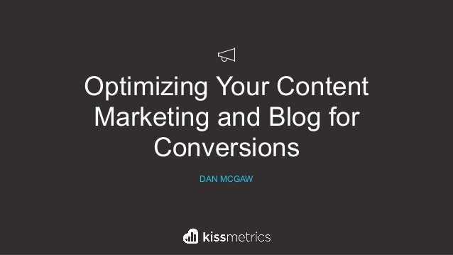 Optimizing Your Content Marketing and Blog for Conversions DAN MCGAW