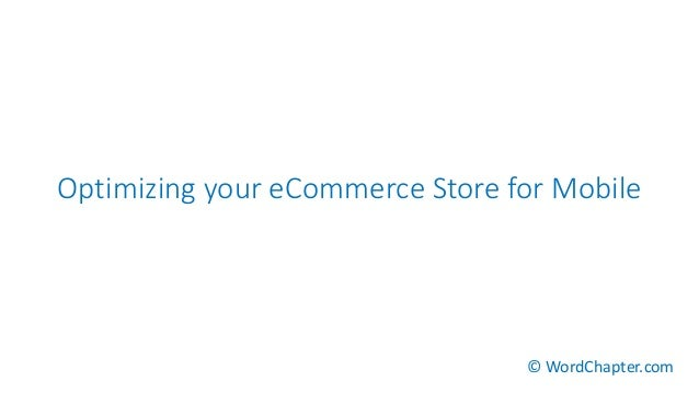 Optimizing your eCommerce Store for Mobile © WordChapter.com