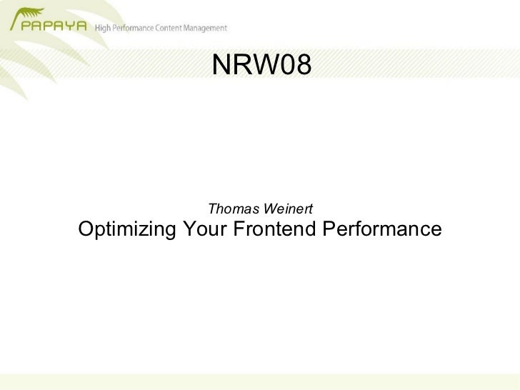 NRW08                Thomas Weinert Optimizing Your Frontend Performance