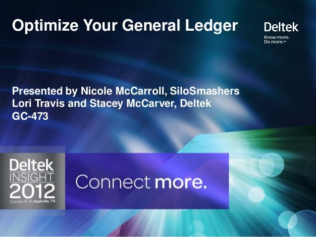 Optimize Your General LedgerPresented by Nicole McCarroll, SiloSmashersLori Travis and Stacey McCarver, DeltekGC-473