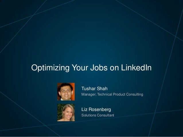Optimizing Your Jobs on LinkedIn Tushar Shah Manager, Technical Product Consulting  Liz Rosenberg Solutions Consultant