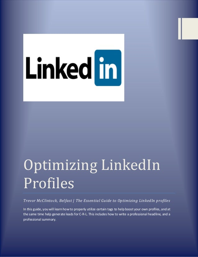 Optimizing LinkedIn Profiles Trevor McClintock, Belfast   The Essential Guide to Optimizing LinkedIn profiles In this guid...