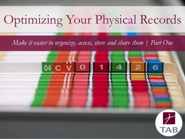 Optimizing Your Physical Records Make it easier to organize, access, store and share them | Part One