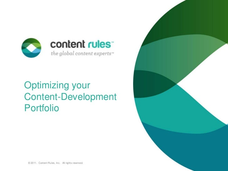 Optimizing your Content-Development Portfolio<br />© 2011.  Content Rules, Inc.   All rights reserved. <br />