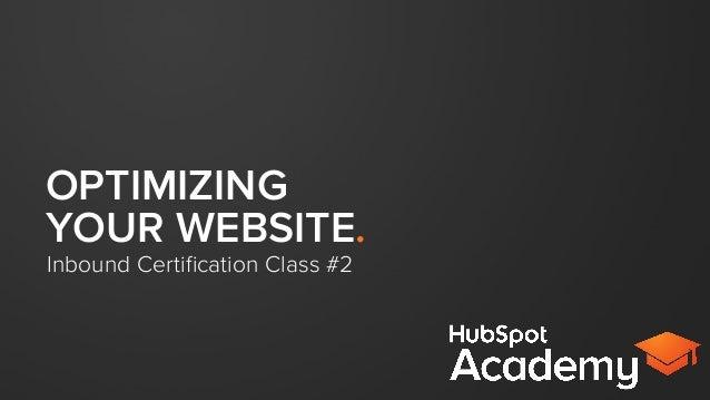 OPTIMIZING YOUR WEBSITE. Inbound Certification Class #2