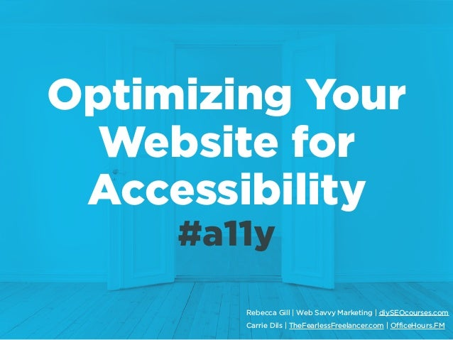 Optimizing Your Website for Accessibility #a11y Rebecca Gill | Web Savvy Marketing | diySEOcourses.com Carrie Dils | TheFe...