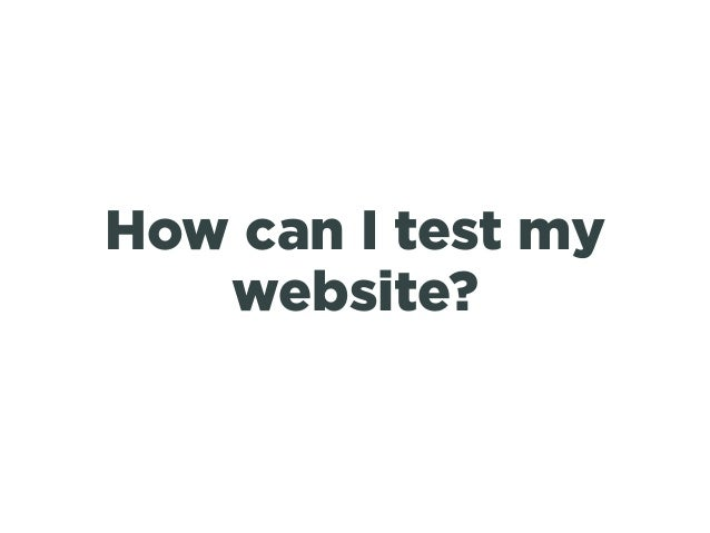 How can I test my website?