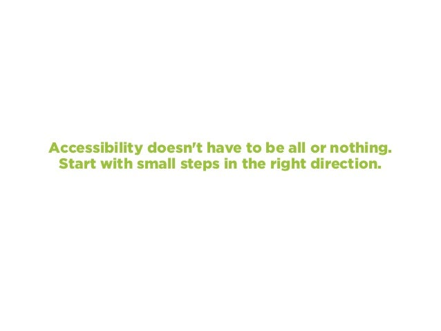 Accessibility doesn't have to be all or nothing. Start with small steps in the right direction.
