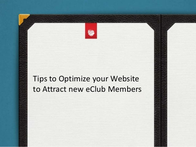 Tips to Optimize your Websiteto Attract new eClub Members