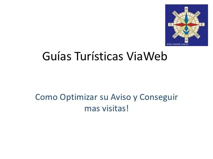 Guías Turísticas ViaWebComo Optimizar su Aviso y Conseguir          mas visitas!