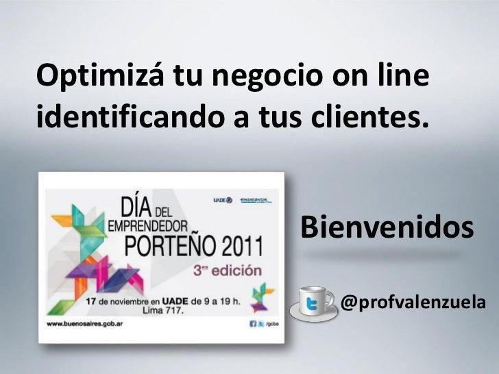 Optimizá tu negocio on lineidentificando a tus clientes.                   Bienvenidos                      @profvalenzuela