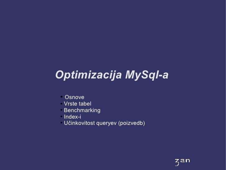 Optimizacija MySql-a  ● Osnove  ● Vrste tabel   ● Benchmarking   ● Index-i   ● Učinkovitost queryev (poizvedb)
