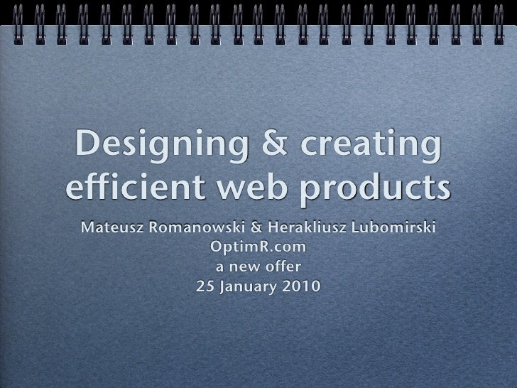 Designing & creating efficient web products Mateusz Romanowski & Herakliusz Lubomirski               OptimR.com           ...